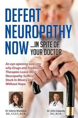 Defeat Neuropathy Now! Inspite of Your Doctor by Valerie Monteiro 9781482084535