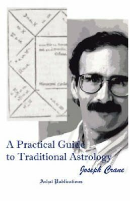 A Practical Guide to Traditional Astrology by Joseph C Crane (Paperback /...