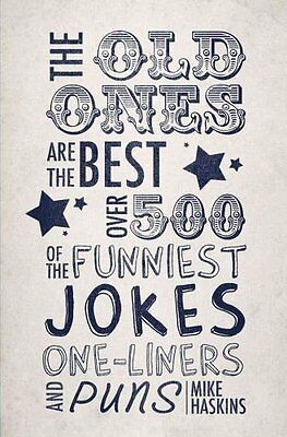 Old Ones are the Best Joke Book: Over 500 of the Funniest Jokes, One-liners...