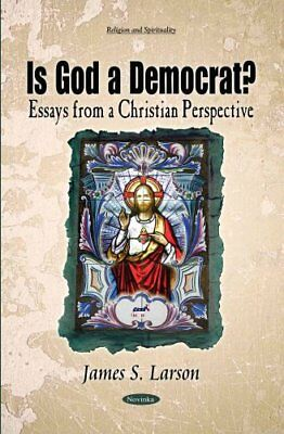 Is God a Democrat? Essays from a Christian Perspective 9781629488493