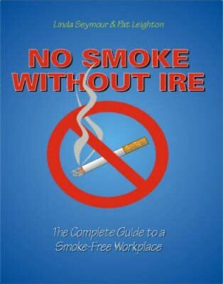 No Smoke without Ire: The Complete Guide to a Smoke-free Workplace by Linda...