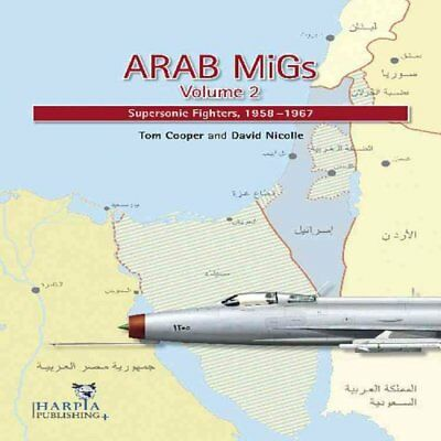 Arab MiGs: Volume 2 Supersonic Fighters, 1956-1967 by Tom Cooper 9780982553961