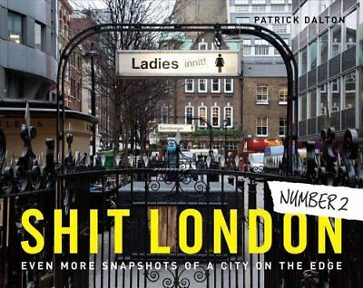 S*** London: Even More Snapshots of a City on the Edge: v. 2 by Patrick...