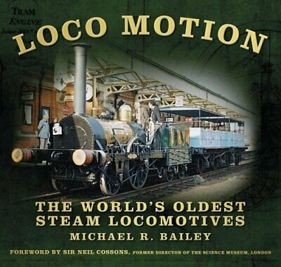 Loco Motion: The World's Oldest Steam Locomotives by Michael Bailey...