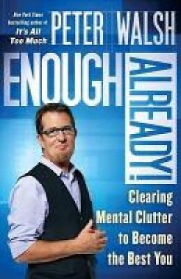 Enough Already!: Clearing Mental Clutter to Become the Best You by Peter...