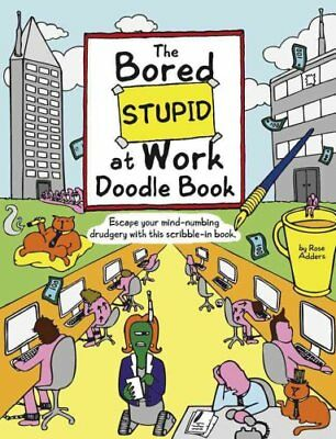 Bored Stupid at Work Doodle Book by Rose Adders (Paperback, 2012)