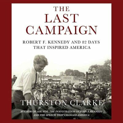 The Last Campaign Robert F. Kennedy and 82 Days That Inspired A... 9781598876680