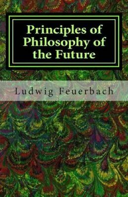 Principles of Philosophy of the Future by Ludwig Feuerbach (Paperback /...