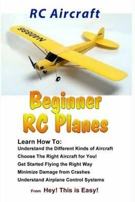 Rc Aircraft Beginner Rc Planes by Hey This Is Easy 9781506185255