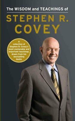 The Wisdom and Teachings of Stephen R. Covey by Stephen R. Covey (Hardback,...