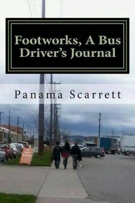 Footworks, a Bus Driver's Journal by Panama Scarrett (Paperback / softback,...