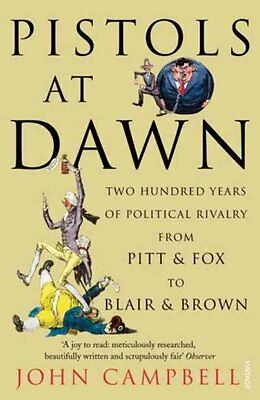 Pistols at Dawn: Two Hundred Years of Political Rivalry from Pitt and Fox to...
