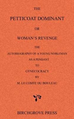 The Petticoat Dominant or Woman's Revenge the Autobiography of a Young...