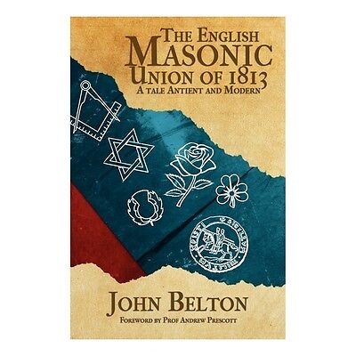 The English Masonic Union of 1813 - A Tale Antient and Modern