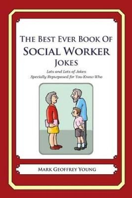 The Best Ever Book of Social Worker Jokes Lots and Lots of Joke... 9781469916934