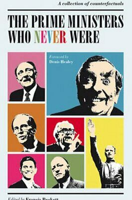 The Prime Ministers Who Never Were: A Collection of Counterfactuals by...