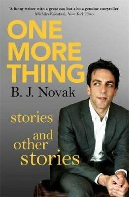 One More Thing: Stories and Other Stories by B. J. Novak (Paperback, 2014)