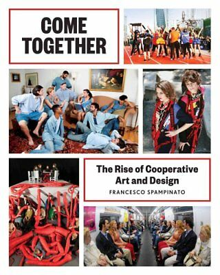 Come Together The Rise of Cooperative Art and Design 9781616892685