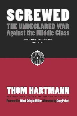 Screwed: The Undeclared War Against the Middle Class -- and What We Can Do...
