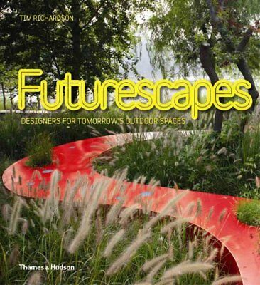 Futurescapes: Designers for Tomorrow's Outdoor Spaces by Tim Richardson...