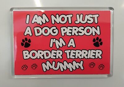 I'm Not Just A Dog Person I'm A Border Terrier Mummy Fridge Magnet Gift Dog