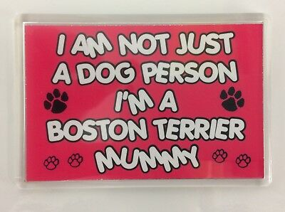 I'm Not Just A Dog Person I'm A Boston Terrier Mummy Fridge Magnet Gift Dog