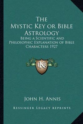 The Mystic Key or Bible Astrology Being a Scientific and Philos... 9781162735894