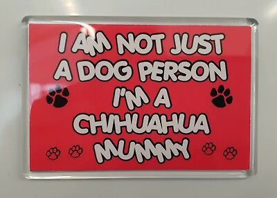 I'm Not Just A Dog Person I'm A Chihuahua Mummy Fridge Magnet Gift Dog