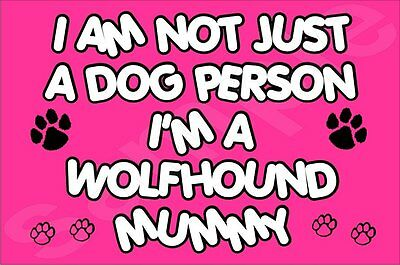 I'm Not Just A Dog Person I'm A Wolfhound Mummy Fridge Magnet Gift Dog