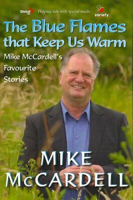 The Blue Flames That Keep Us Warm: Mike McCardell's Favourite Stories by Mike...