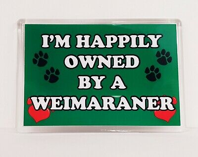 I'M HAPPILY OWNED BY A WEIMARANER Novelty Fridge Magnet Gift Present