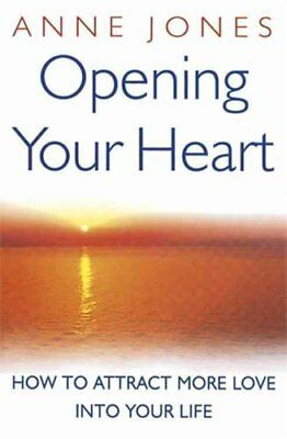 Opening Your Heart How to Attract More Love into Your Life 9780749927592