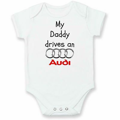 My Daddy Drives An Audi FUNNY Baby Grow / Vest / Bodysuit SHOWER DAD GIFT NEW