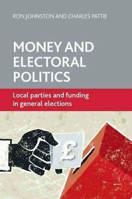 Money and Electoral Politics Local Parties and Funding at Gener... 9781447306320