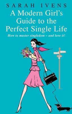 A Modern Girl's Guide to the Perfect Single Life How to Master ... 9780749928704