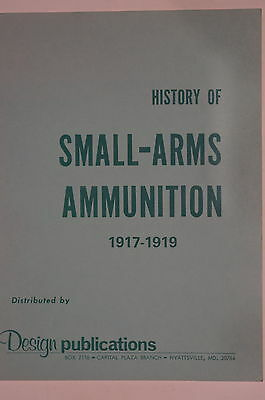 WW1 US History Of Small Arms Ammunition 1917-1919 Reference Book