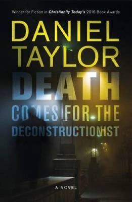 Death Comes For The Deconstructionist by Daniel Taylor 9781910674444