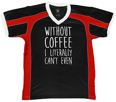 Without Coffee I Literally Can't Even Funny Sayings Addict Retro Sport T-shirt