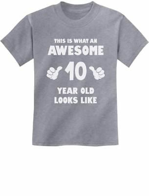 This Is What an Awesome 10 Year Old Looks Like Youth Kids T-Shirt Birthday Gift