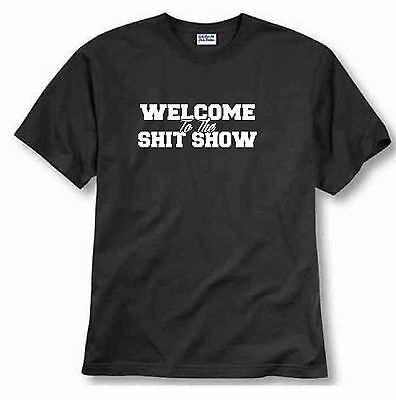 Welcome to the Shi t Show Funny Comical T-shirt humor Tee rude