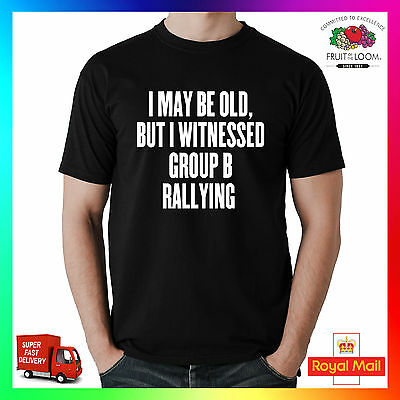 I May Be Old But Witnessed Group B Rallying Tee Tshirt T-Shirt Funny Rally WRC