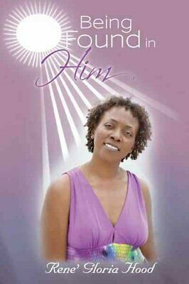 Being Found in Him by Rene' Gloria Hood 9781449755133 (Paperback, 2012)