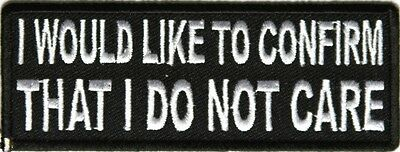 I WOULD LIKE TO CONFIRM THAT I DO NOT CARE - IRON or SEW-ON PATCH