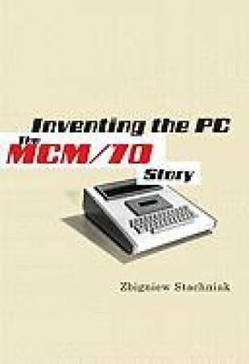 Inventing the PC The MCM/70 Story by Zbigniew Stachniak 9780773538528