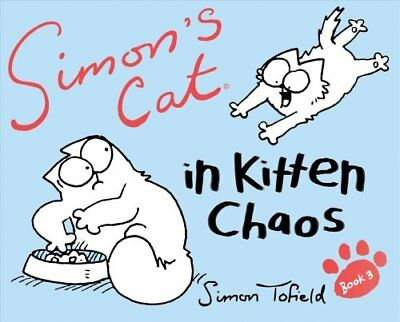 Simon's Cat: Book 3 In Kitten Chaos by Simon Tofield 9780857860781