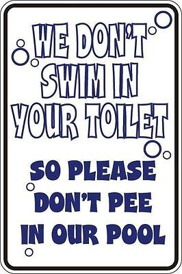 *Aluminum* We Don't Swim In Your Toilet Pool 8'' x 12'' Metal Novelty Sign  S136