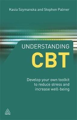 Understanding CBT Develop Your Own Toolkit to Reduce Stress and... 9780749459666