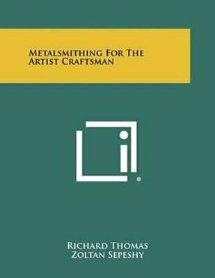 Metalsmithing for the Artist Craftsman by Richard Thomas 9781258365639