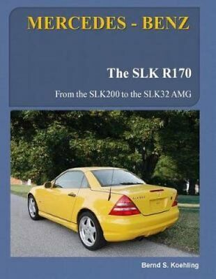 Mercedes-Benz, the Slk Models The R170 by Bernd S Koehling 9781505421507