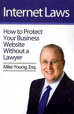 Internet Laws How to Protect Your Business Website Without a La... 9781460942093
